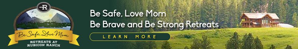 Be Safe Love Mom Retreats